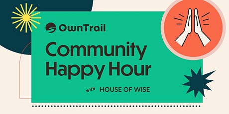 OwnTrail Community Happy Hour with House of Wise tickets