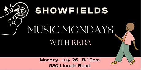 SHOWFIELDS Miami presents MUSIC MONDAYS with/KEBA tickets