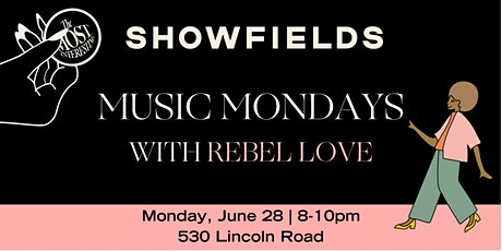SHOWFIELDS Miami presents MUSIC MONDAYS with/Rebel Love tickets