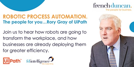 ROBOTIC PROCESS AUTOMATION. The people for you…Rory Gray of UiPath. tickets