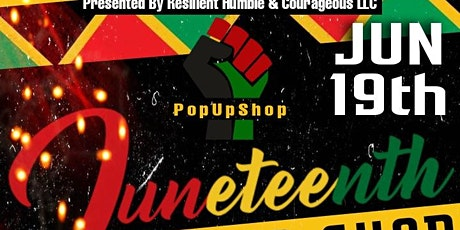 Resilient Humble & Courageous L.L.C. Juneteenth Vendor Network Pop Up  Shop tickets