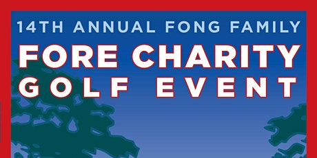 14th ANNUAL FONG FAMILY FORE CHARITY GOLF EVENT tickets