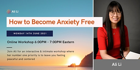 How to Become Anxiety Free - (Online Workshop) tickets