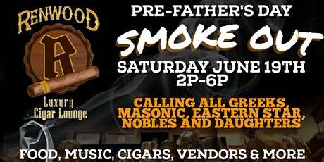 Pre-Father's Day Smoke Out- Calling All Greeks, Masonic, Eastern Star tickets