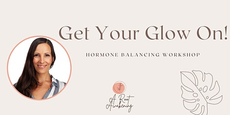 Get Your Glow On! Hormone Balancing Workshop tickets