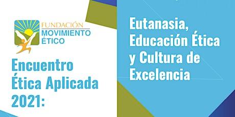 Encuentro Ético 2021: Eutanasia,  Educación Ética y Cultura de Excelencia boletos