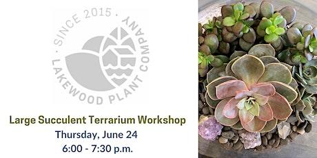 Large Succulent Terrarium Tutorial w/ Lakewood Plant Company tickets