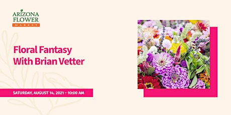 Floral Fantasy With Brian Vetter tickets
