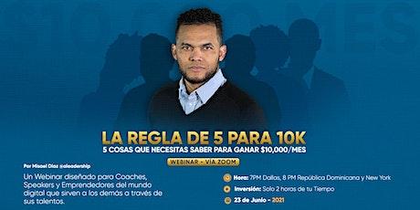 LA REGLA DE 5 PARA 10K  Aprende a Ganar $10,000/Mes tickets