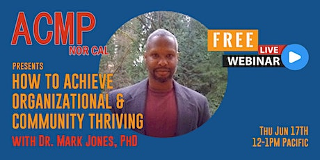 HOW TO ACHIEVE ORGANIZATIONAL & COMMUNITY THRIVING with Dr. Mark Jones tickets