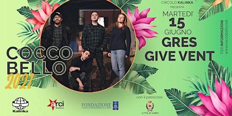 GIVE VENT + GRES A COCCOBELLO biglietti