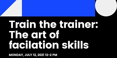 Train the Trainer: The Art of Facilitation Skills tickets