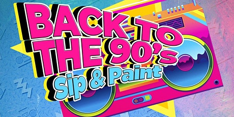 BACK TO THE 90's Sip & Paint tickets