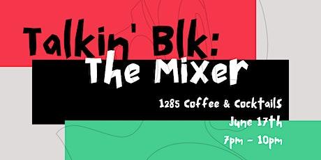 Talkin'  BLK: The Mixer tickets