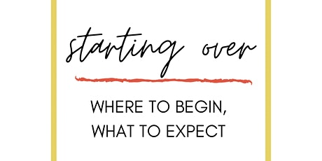 Starting Over: Where to Begin, What to Expect tickets