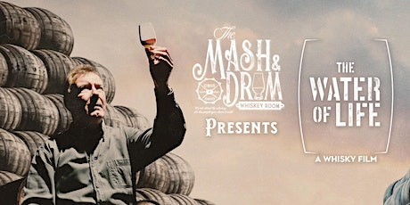 """Mash & Drum Presents """"The Water of Life - A Whisky Film"""" tickets"""