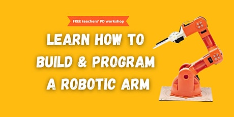 Learn to Build and program a Robotic Arm - Teacher's PD workshop tickets