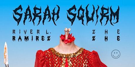 SARAH SQUIRM + RIVER RAMIREZ + ZHE ZHE tickets