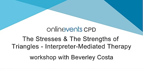 The Stresses &  The Strengths of Triangles - Interpreter-Mediated Therapy tickets