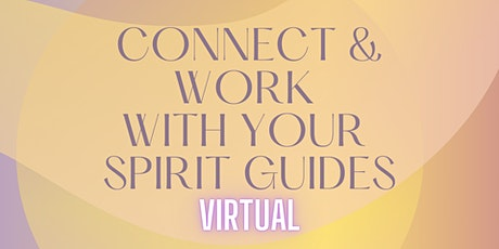 Connect and Work with Your Spirit Guides tickets