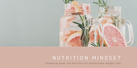 Nutrition Mindset - Breaking Down The Barriers For Sustainable Weight Loss tickets