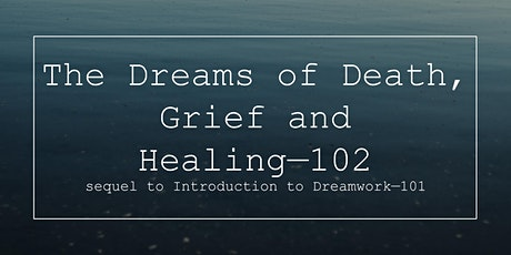 Dreams of Death, Grief and Healing Fri 13 Aug 6-9pm & Sat 14 Aug 9.30-4pm tickets