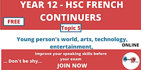HSC French Continuers Speaking Practice. TOPIC 5: Young person's world,arts tickets
