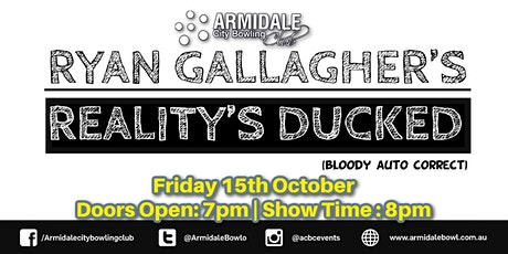 Ryan Gallagher's Reality's Ducked tickets
