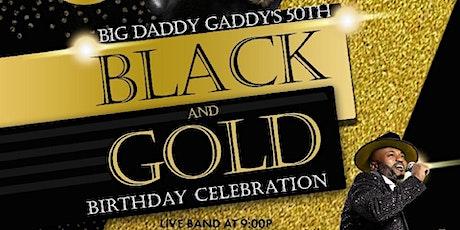 Big Daddy Gaddy's 50th Black & Gold Birthday Bash tickets