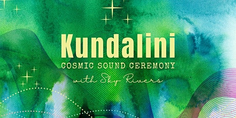 Kundalini  Activation ~ Cosmic Sound Ceremony with Sky Rivers  ☾ tickets
