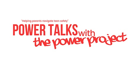 """Power Talks with The Power Project """"Helping Parents Navigate Teen Safety"""" tickets"""