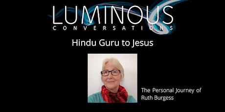 Luminous Conversation - Hindu Guru to Jesus with Ruth Burgess tickets