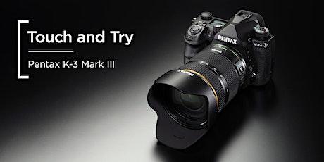 Touch & Try | Pentax K-3 Mark III | London tickets