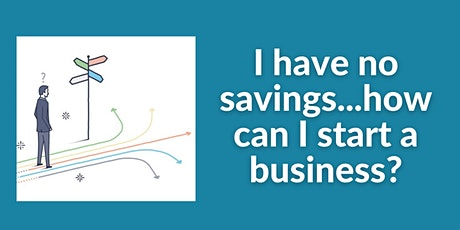 Information Session |I have no savings... how can I start a business? tickets
