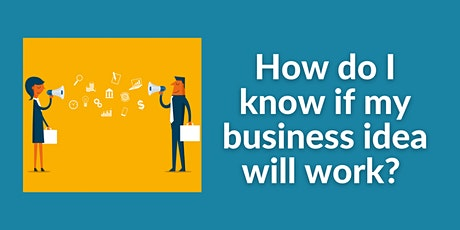 Information Session |How do I know if my business idea will work? tickets
