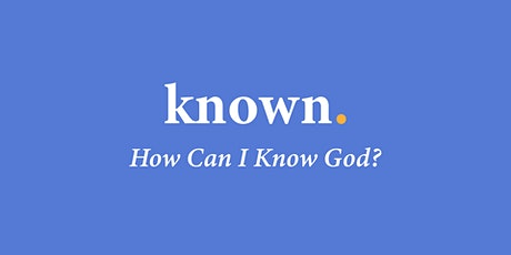 KNOWN: How can I know God? tickets