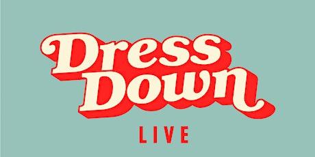 Dress Down LIVE tickets