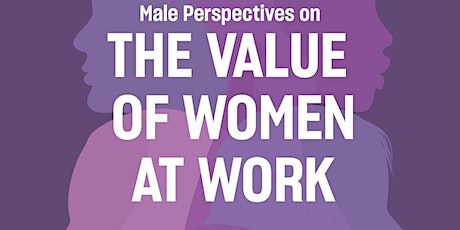 Male Perspectives on The Value of Women at Work - Men Supporting Women tickets