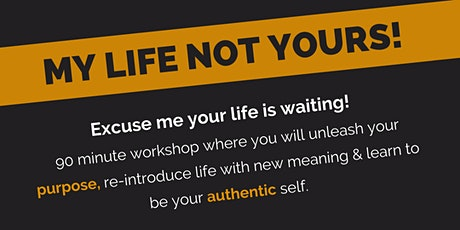 My life not Yours Workshop tickets