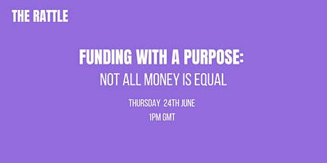 Funding With A Purpose: Not All Money Is Equal tickets