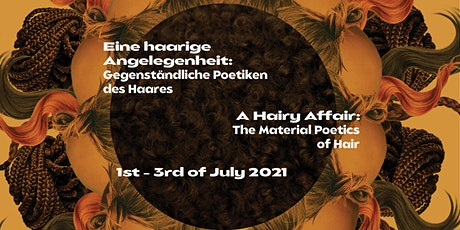 International Conference – A Hairy Affair: The Material Poetics of Hair tickets