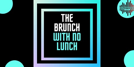 THE BRUNCH WITH NO LUNCH tickets