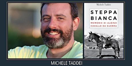 """MICHELE TADDEI """"Steppa Bianca. Memorie di Albino cavallo da guerra"""" biglietti"""