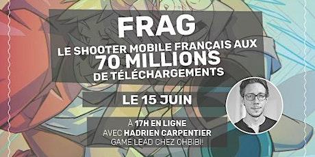 RETOUR D'XP SUR FRAG, le shooter mobile français aux 60M de téléchargements billets
