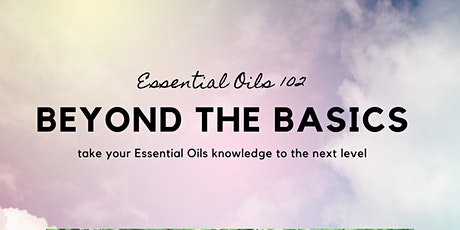 Beyond the Basics - Essential Oils 102- Hosted by Tana Lee tickets