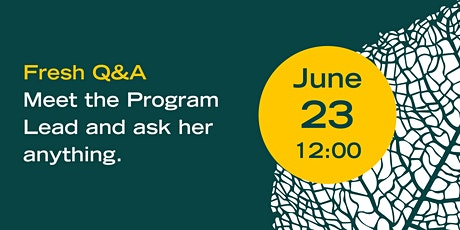 Fresh Q&A #3 - Meet the Program Lead and ask her anything tickets