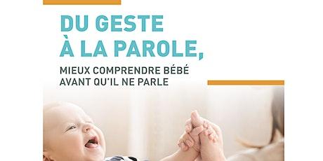 Du geste à la parole, mieux comprendre bébé avant qu'il ne parle. tickets