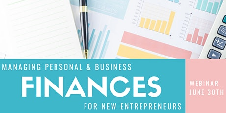 Managing Personal/Business Finances for New Entrepreneurs - June 30, 2021 tickets