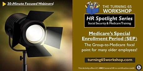Spotlight 30-Minute Training: Medicare's  Special Enrollment Period! tickets