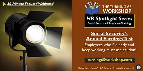 Spotlight 30-Minute Training: Social Security's  Annual Earnings Test. tickets